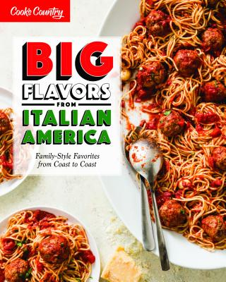 Big Flavors from Italian America: Family-Style Favorites from Coast to Coast