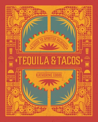 Tequila & Tacos: A Guide to Spirited Pairings