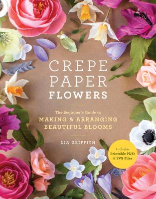 The Craft of Paper Flowers: The Essential Guide to Making Crepe Paper Bouquets, Plants, Crowns, and Wreaths