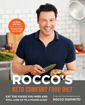 Rocco's Keto Comfort Food Diet: Eat the Foods You Miss and Still Lose Up to a Pound a Day
