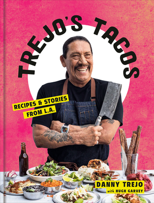 Trejo's Tacos: A Collection of Always Delicious, Sometimes Healthy Mexican (and Adjacent) Recipes (and Stories) from L.A.'s Baddest G