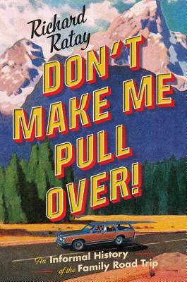 Don't Make Me Pull Over: The Great American Family Road Trip