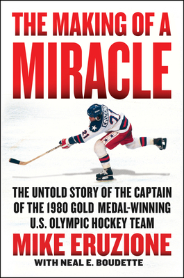 The Making of a Miracle: The Untold Story of the Captain of the 1980 Gold Medal–Winning U.S. Olympic Hockey Team