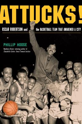 Attucks!: Oscar Robertson and the Team That Awakened a City
