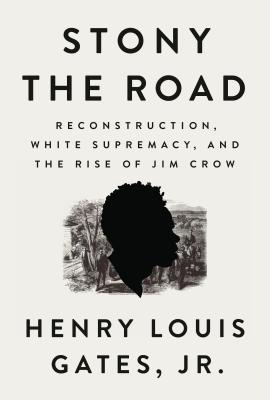 Stony the Road: The Fall of Reconstruction and the Rise of Jim Crow