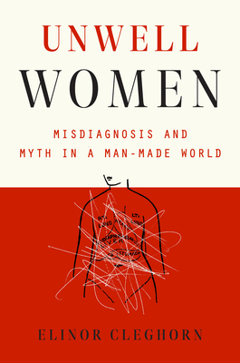 Unwell Women: Misdiagnosis and Myth in a Man-Made World