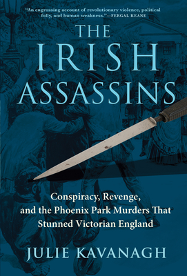 The Irish Assassins: The Story of the Dublin Murders That Shook Victorian England