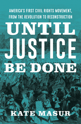 Until Justice Be Done: The Struggle Between States Rights and Racial Equality, from the Revolution to Reconstruction