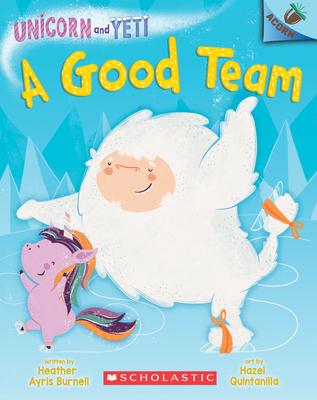 A Good Team: An Acorn Book (Unicorn and Yeti 2)