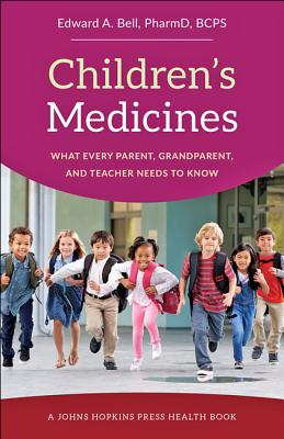 Children's Medicines: What Every Parent, Grandparent, and Teacher Needs to Know