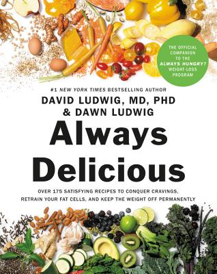 Always Delicious: Over 100 Mouth-Watering Recipes to Help You Conquer Cravings, Retrain Your Fat Cells, and Keep the Weight Off Permanen