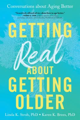 Getting Real about Getting Older: Men and Women in Their Sixties and Beyond Talk about Family, Friends, Health, and Everything Else That Changes as Yo