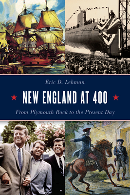 New England at 400: From Plymouth Rock to the Present Day