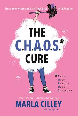 The Chaos Cure: Clean Your House and Calm Your Soul in 15 Minutes