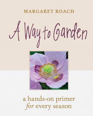 A Way to Garden: A Primer for Gardening Life