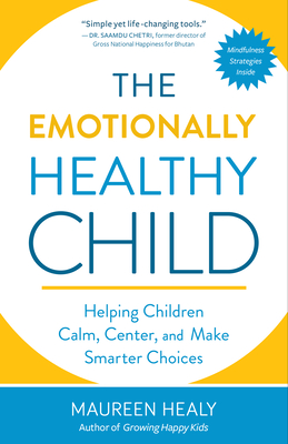 Raising an Emotionally Healthy Child: Helping Your Child Calm, Center, and Make Smarter Choices