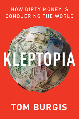 Kleptopia: How Dirty Money Conquered the World
