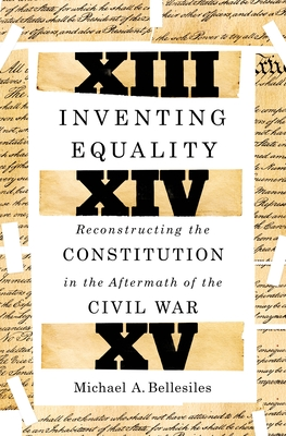 Inventing Equality: Repairing the Constitution in the Aftermath of the Civil War