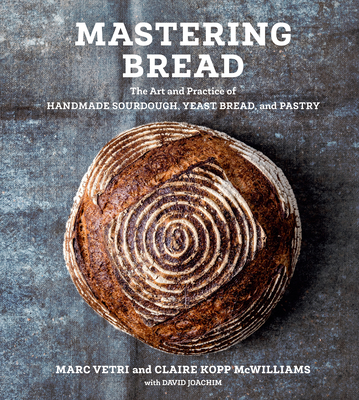 Mastering Bread: The Art and Practice of Handmade Sourdough, Yeasted Bread, and Pastry