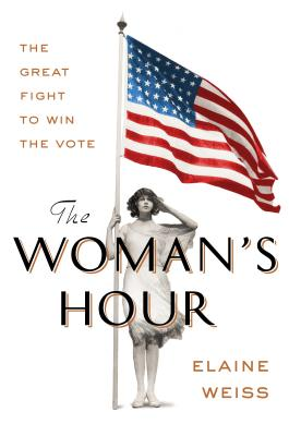The Woman's Hour: The Last Furious Fight to Win the Vote