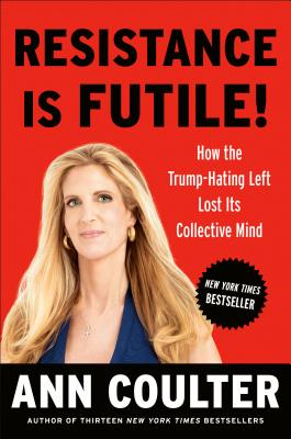 Resistance Is Futile!: How Trump-Hating Caused the Left to Lose Its Collective Mind