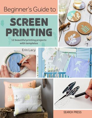 Beginner's Guide to Screen Printing: 12 Beautiful Coastal-Inspired Printing Projects with Templates