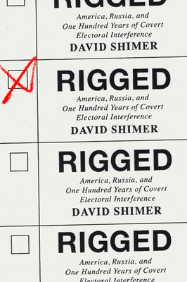 Rigged: America, Russia, and One Hundred Years of Covert Electoral Interference