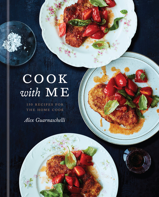Cook with Me: 150 Recipes for the Home Cook