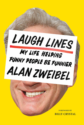 Laugh Lines: Forty Years Trying to Make Funny People Funnier