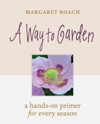 A Way to Garden: A Primer for Gardening Life