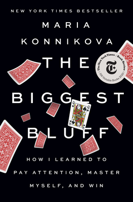 The Biggest Bluff: How I Learned to Pay Attention, Take Control, and Master the Odds